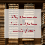 My 5 favourite historical fiction novels of 2017