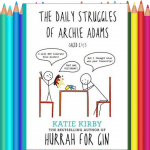 The Daily Struggles of Archie Adams by Katie Kirby