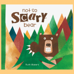 Not So Scary Bear, by Ruth Waters (Window Hollow Books, May 2018)