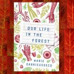 Our Life in the Forest by Marie Darrieussecq