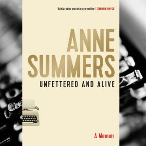Unfettered and Alive by Anne Summers