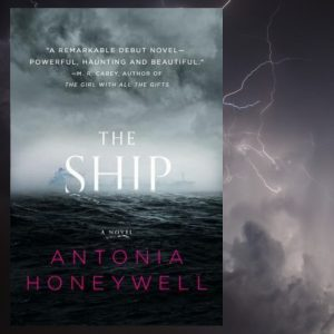 The Ship, by Antonia Honeywell