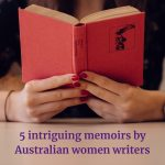 5 intriguing memoirs by Australian women writers