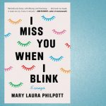 I Miss You When I Blink by Mary Laura Philpott FB