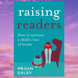 Raising Readers by Megan Daley